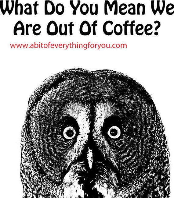 coffee quote owl printable art bird funny printable animal art clipart png download digital image t shirt graphics  black and white artwork