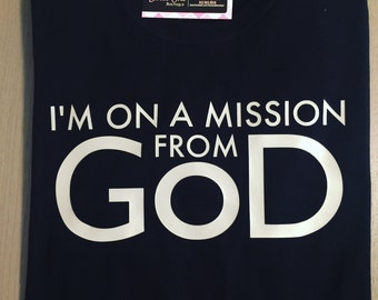 I'm on a mission from God Shirt