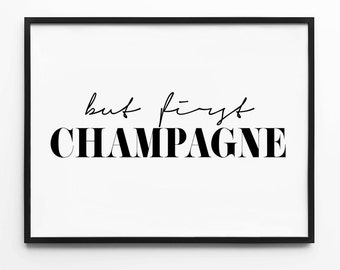 Champagne Wall Art, But First Champagne, Black and White Print, Wall Decor, Inspirational Poster