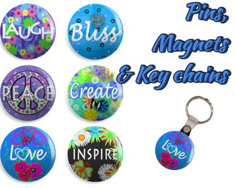 Inspirational pins, magnets, or key chain/keychain - Set of 6 - Laugh, Bliss, Peace, Create, Love, Inspire