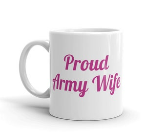 Proud Army Wife Mug| Military Wife Mug| Coffee Mug| Fun Mug