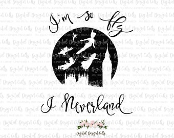 I'm so fly I Neverland SVG, png cutting file, Peter Pan SVG, Neverland SVG file, Peter Pan Silhouette svg, Peter Pan Clipart