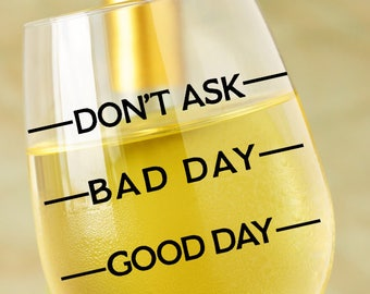 Wine Glass SVG - Coffee Svg - Good Day Bad Day Don't Ask SVG - Wine Glass Decal - Wine SVG - Silhouette Files - Circuit Designs - Mom Svg