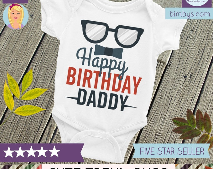 Baby Onepiece  - Dad Birthday Gift,  Happy Birthday Daddy, Birthday Present, Infant Clothing, Bodysuit, Infant Romper, Daddy