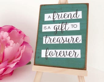 A Friend Is A Gift To Treasure Forever...