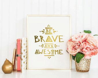 Be Brave And Awesome - Instant Download - Handwritten - Typography - Gold - 8x10 - 11x14 - Printable art - Motivational Art - Home Decor