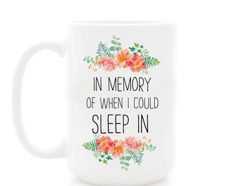 In Memory of When I Could Sleep In coffee mug. New Mom Gift, Boss Lady, Baby Shower Gift, Adulting, Mom Life, Funny Mug.