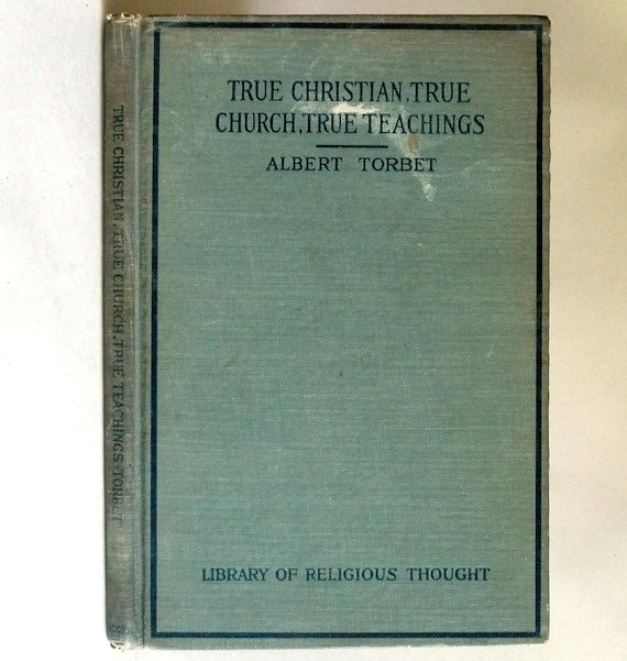 True Christian, True Church, True Teachings: Seven Messages 1917 by Albert Torbet - 1st Edition Hardcover HC