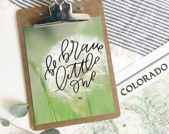 Be Brave Little One . 8x10 . Hand Lettered Print . photo print . nature print . flower photography . nursery decor . new baby gift