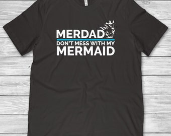 Merdad Shirt, Merdad Gift, Mermaid Birthday Shirt, Mermaid Party Gift, Mermaid Gifts, Dad Mermaid Don't Mess With My Mermaid T-Shirt
