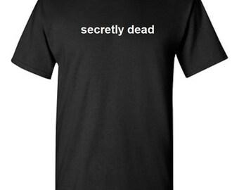 Secretly Dead -  T shirt