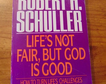 Robert H. Schuller , Life's Not Fair, But God is Good ,   1991  , OOP , Christian Book