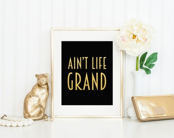 Ain't Life Grand Print / Great Gatsby Print / Art Deco Print / Actual Foil Print / Gold Foil Print / Black and Gold / Gatsby Quote Print
