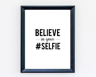 Believe In Your Selfie Print  - Wall Decor - Funny Quote - Selfie Print - Selfie - Selfie Art