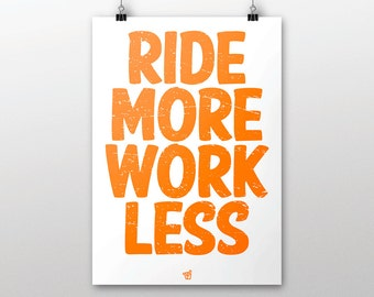 Ride More Work Less Print