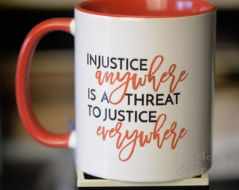 MLK Quote Mug // Injustice Anywhere is a Threat to Justice Everywhere //  Martin Luther King Jr.