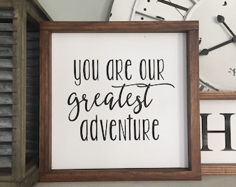 You are our greatest adventure Wood Sign, Nursery Decor, Wall Decor