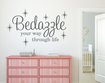 Bedazzle your way through life Wall Decal Vinyl Lettering Girls Room Vinyl Decal Girly Fancy Sparkles Decor