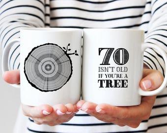 70th Birthday Gift, Coffee Mug, 70 Year Old Birthday, Milestone Birthday Party Gift, Tree Rings, Tea Mug, 70 Isn't Old If You're A Tree