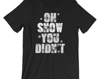 Oh Snow You Didn't T-Shirt Gift: Funny Snow Days   Winter Days   Funny Saying   Snow Flakes  