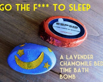 Go The F*** To Sleep- Lavender Chamomile Bed Time Bath Bomb