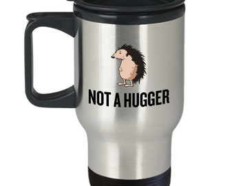 Funny Hedgehog Travel Mug - Hedgehog Lover Gift - Not A Hugger