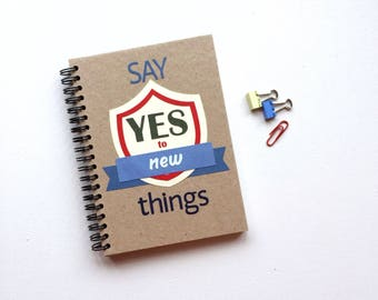 Spiral Notebook Say Yes To New Things Handmade Cover Motivational Journal Recycled Eco Friendly Sketchbook Blank Journal Plain Notebook