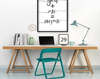 Digital download,instant download,you plus me equals awesome,inspirational,quote art print,motivational,typography print,black white,decor