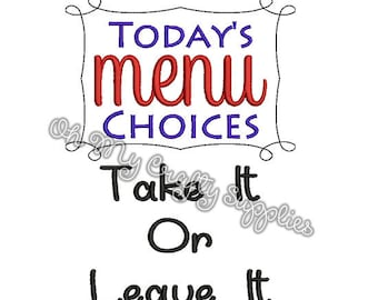 Today's Menu Choices Take it or Leave it Embroidery Design