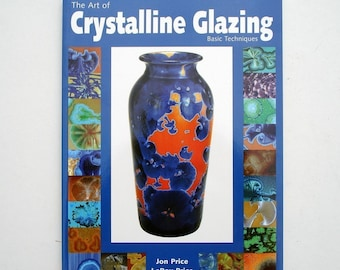 The Art of Crystalline Glazing - Basic Techniques by Jon Price
