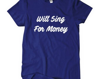 Will Sing For Money T-Shirt
