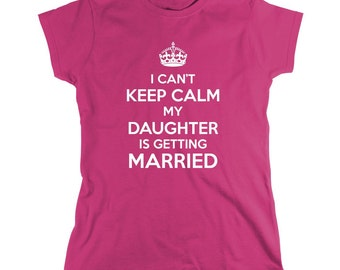 I Can't Keep Calm My Daughter Is Getting Married Shirt, mother's day gift idea, grandmother's day, Christmas - ID: 877