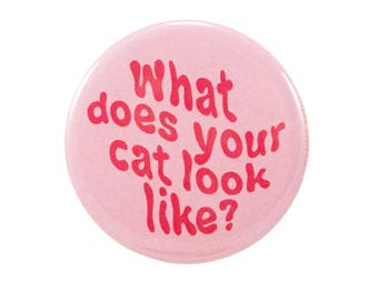 What does your cat look like? pin | 2.25 inch pin back button