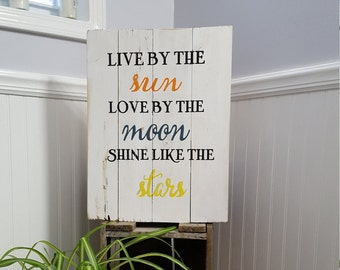 Live by the sun love by the moon shine like the stars, rustic sign