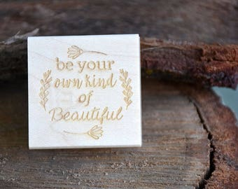 Custom Rubber Stamp - Be Your Own Kind Of Beautiful - Personalized Stamp - Floral