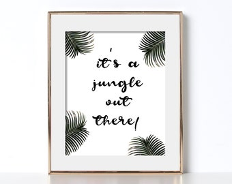 It's A Jungle Out There Digital Download Printable Art Home Decor Office Print Cubical Decor California Wall Art Funny Quotes Life Quote Zen