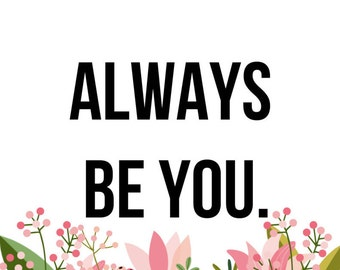 Always be you - digital print instant download