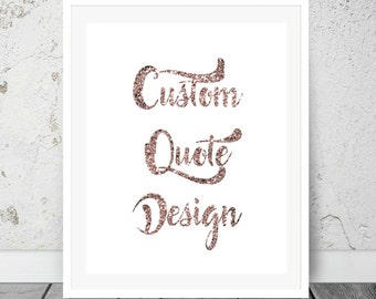 Rose Gold Custom Quote Print, Printable Custom Wall Art, Personalized Quote, Printable Decor,  Digital Download, Printable Art.