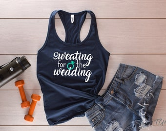Sweating for the Wedding Engagement 2 Color Graphic Tank • Workout • Bride To Be • Bride Gift Idea • Fitness • GLITTER AVAILABLE (sku: 1533)