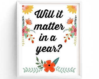 Quote Prints, Will It Matter In A Year? Digital Download print , Botanical, Floral, Flowers