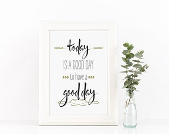 Today Is A Good Day To Have A Good Day Print, Typography Print, Art Print, Home Decor, Wall Art, Art Print