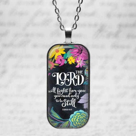 Bible Verse Pendant with 18 or 24 inch chain - Exodus    The Lord will fight for you, you need only to be still