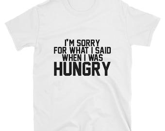 I'm Sorry for What I Said When I Was Hungry shirt | Gabriel Iglesias | I'm sorry for what .. tee