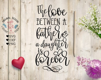 Father daughter svg, The love between a father and daughter is Forever Cut File in SVG, DXF, PNG, Cut File for Cricut, Silhouette Cameo,