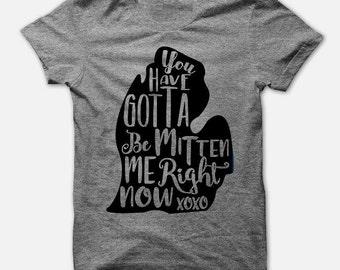 Michigan Shirt - You Have Gotta Be Mitten Me Right Now - Mitten State - T-Shirt Tee - Tank Top - Grey Gray - Pure Michigan Michigander Gift