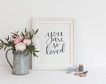 You Are So Loved - 5x7 or 8x10 Print - Hand Lettered - Calligraphy - Best Friends