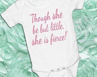 Though she be but little she is fierce! White onsie Snap bottom all in one bodysuit