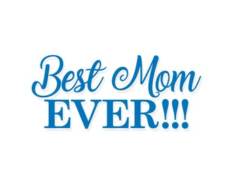Best Mom Ever Decal | Mom Decal | Vinyl Mom | Vinyl Decal | Mom Gift | Vinyl Mom Gift | Custom Mom Decal | Vinyl Custom | Wine Glass Decal