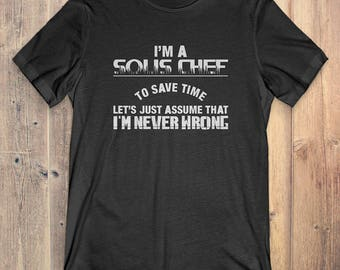 Sous Chef T-Shirt Gift:  I'm A Sous Chef To Save Time I'm Never Wrong
