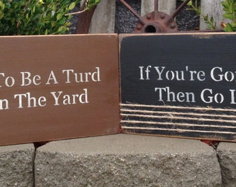 If You're Going To Be A Turd Go Lay In The Yard